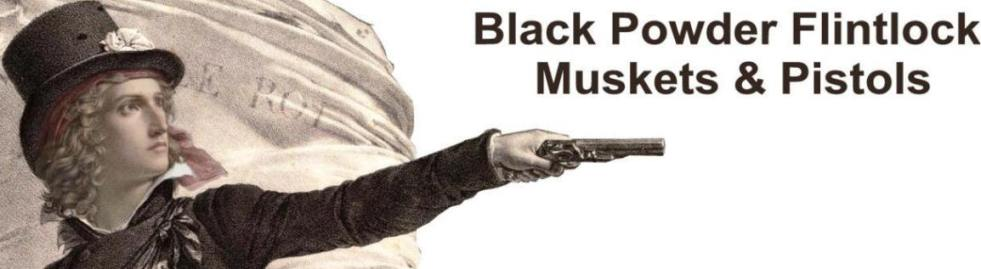 Black Powder Flintock and Matchlock Muskets and Pistols Muzzleloaders